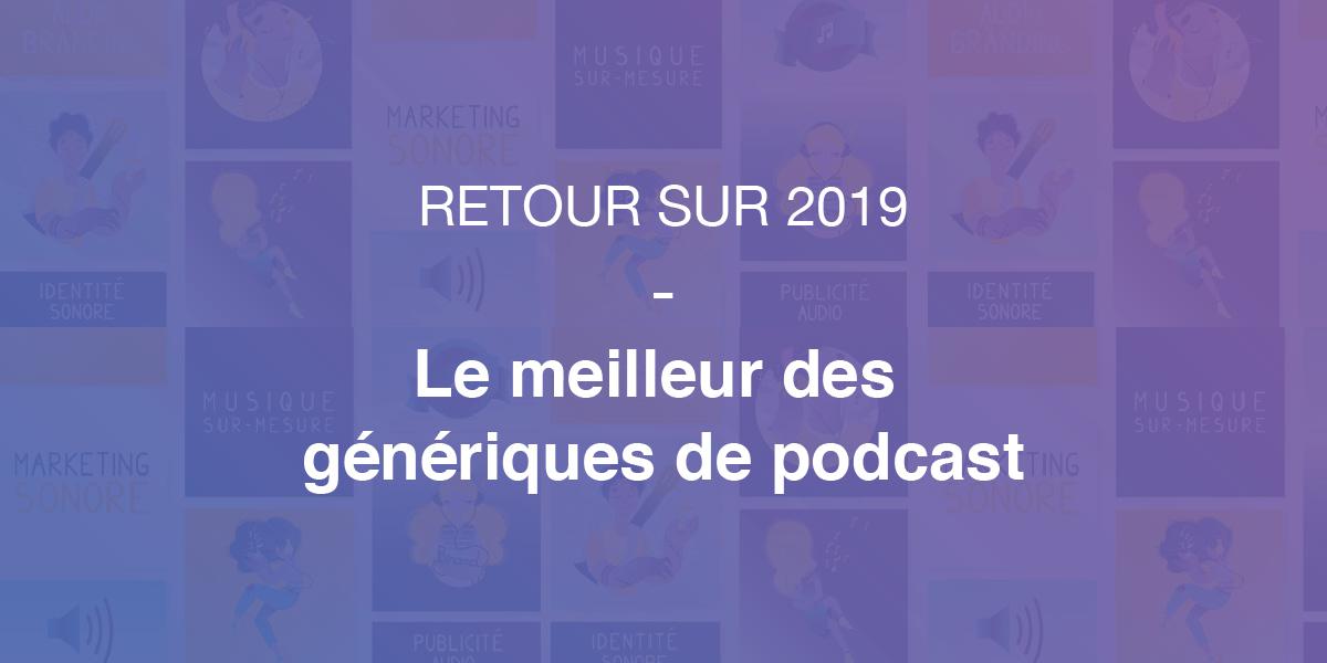 Retour sur 2019 - Le meilleur des génériques de podcast