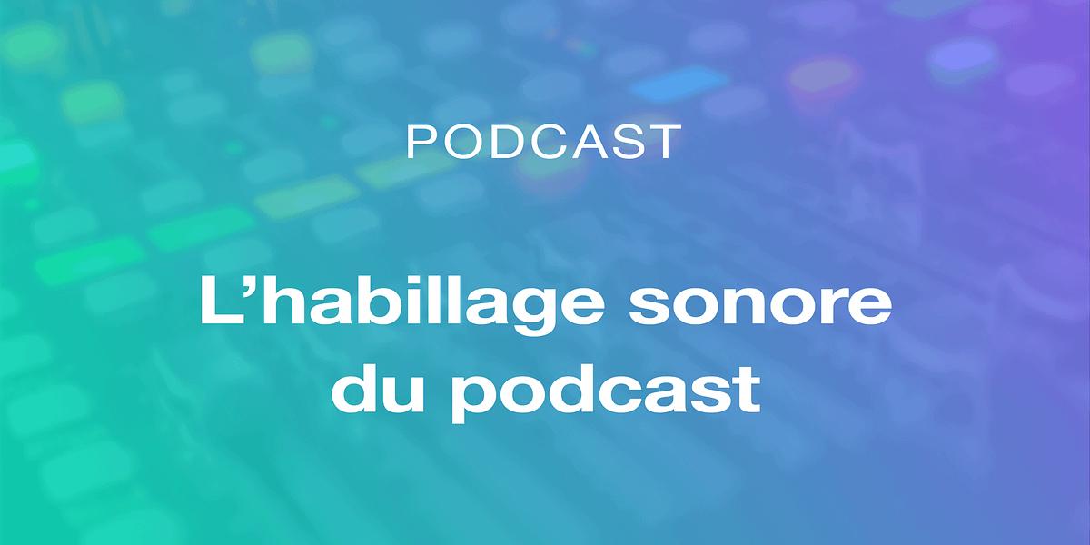 Réalisez d'habillage sonore de votre podcast