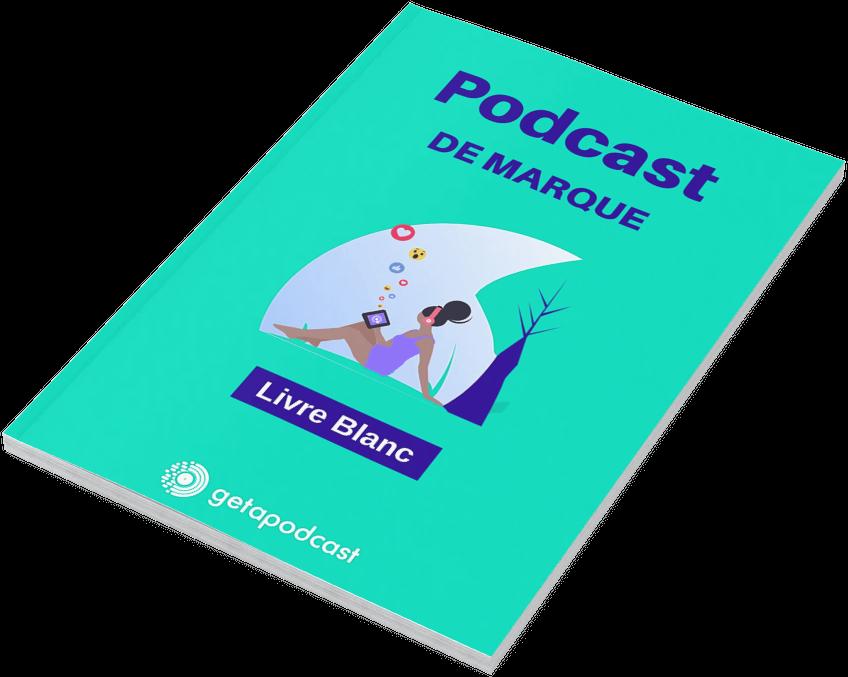 Livre blanc : Comment intégrer le podcast de marque dans sa stratégie d'inbound marketing.